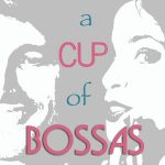 "A Cup of Bossas ""The First Sip"""